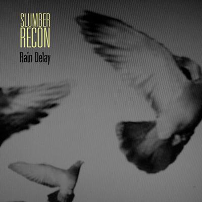 Rain Delay - Slumber Recon