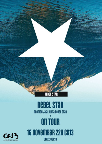 Rebel Star & On Tour @ CK13, Novi Sad
