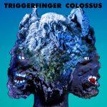 "Triggerfinger – ""Colossus"" (singl)"